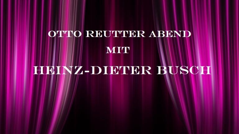 Heinz-Dieter Busch - Otto Reutter Abend